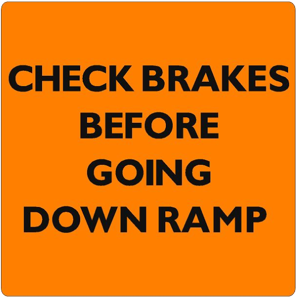 CHECK BRAKES BEFORE GOING DOWN RAMP