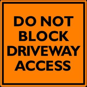 DO NOT BLOCK DRIVEWAY ACCESS